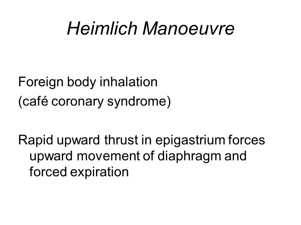 Heimlich Manoeuvre Foreign body inhalation (café coronary syndrome)