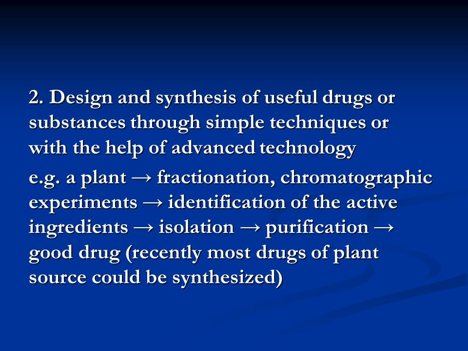 2. Design and synthesis of useful drugs or substances through simple techniques or with the help of advanced technology