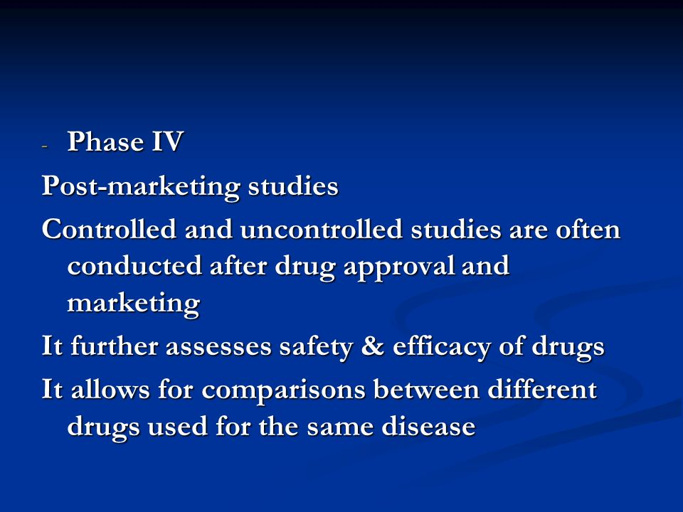 Phase IV Post-marketing studies. Controlled and uncontrolled studies are often conducted after drug approval and marketing.