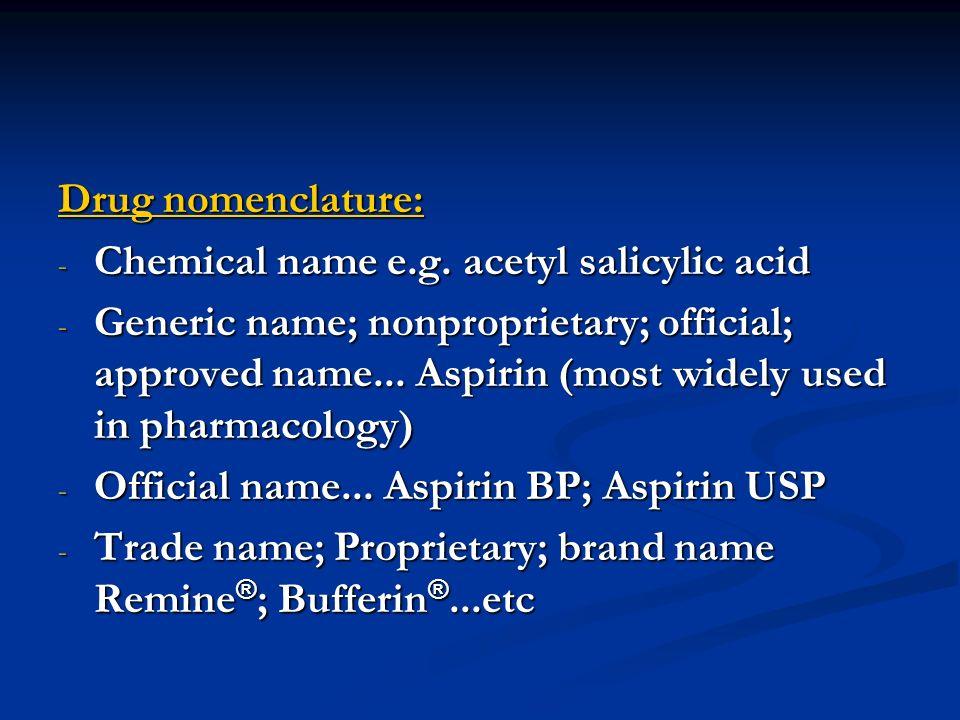 Drug nomenclature: Chemical name e.g. acetyl salicylic acid.