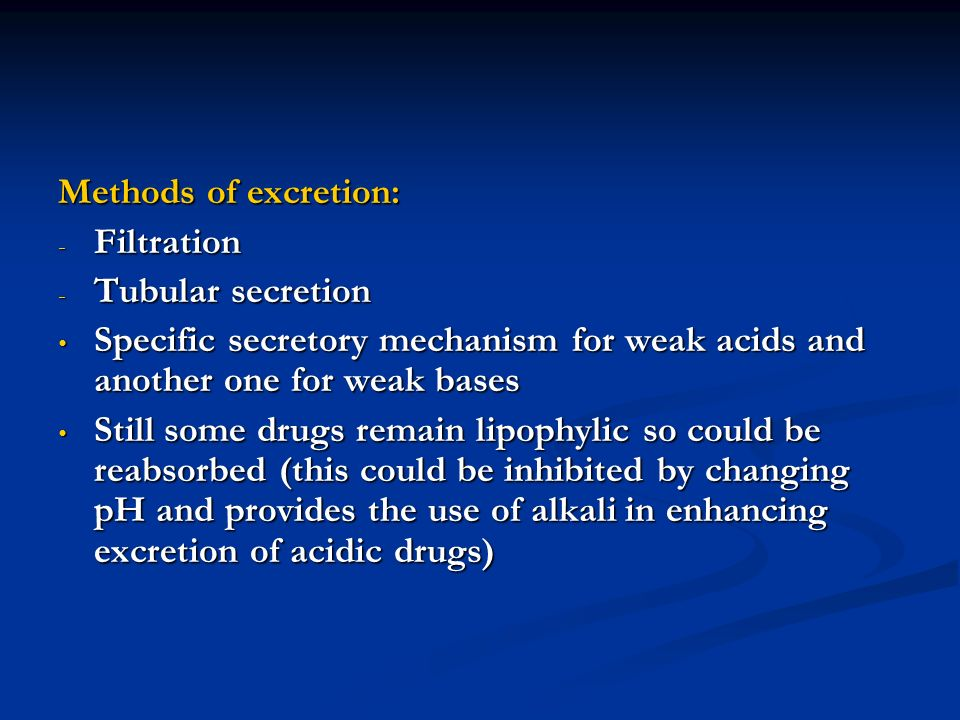 Methods of excretion: Filtration. Tubular secretion. Specific secretory mechanism for weak acids and another one for weak bases.