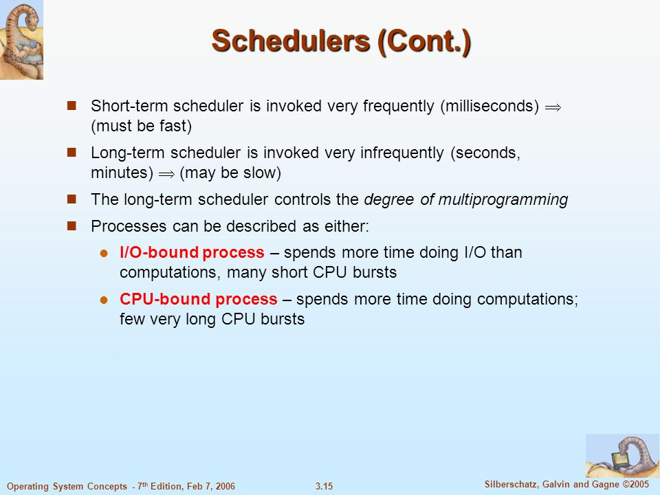Schedulers (Cont.) Short-term scheduler is invoked very frequently (milliseconds)  (must be fast)