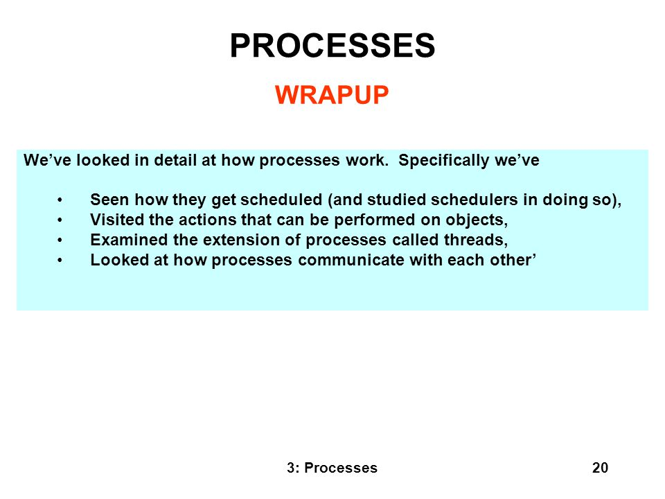 PROCESSES WRAPUP. We've looked in detail at how processes work. Specifically we've.