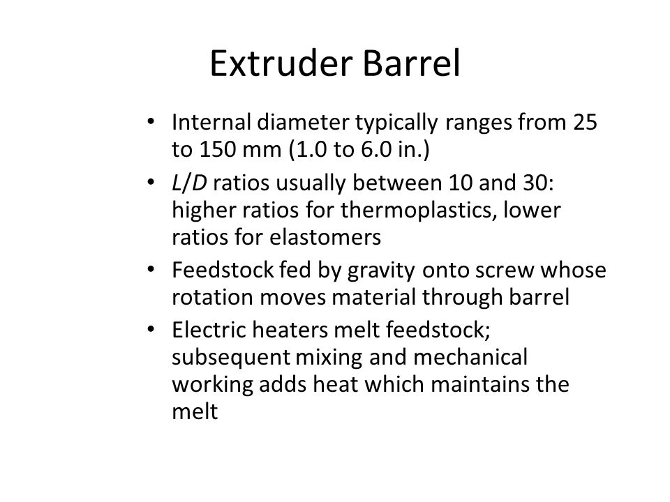 Extruder Barrel Internal diameter typically ranges from 25 to 150 mm (1.0 to 6.0 in.)