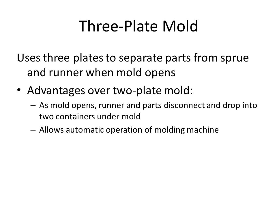 Three‑Plate Mold Uses three plates to separate parts from sprue and runner when mold opens. Advantages over two-plate mold:
