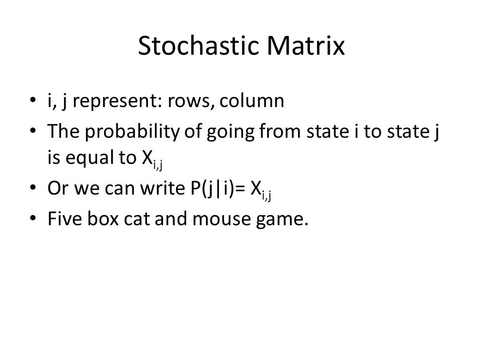 Stochastic Matrix i, j represent: rows, column