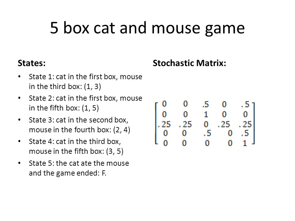 5 box cat and mouse game States: Stochastic Matrix: