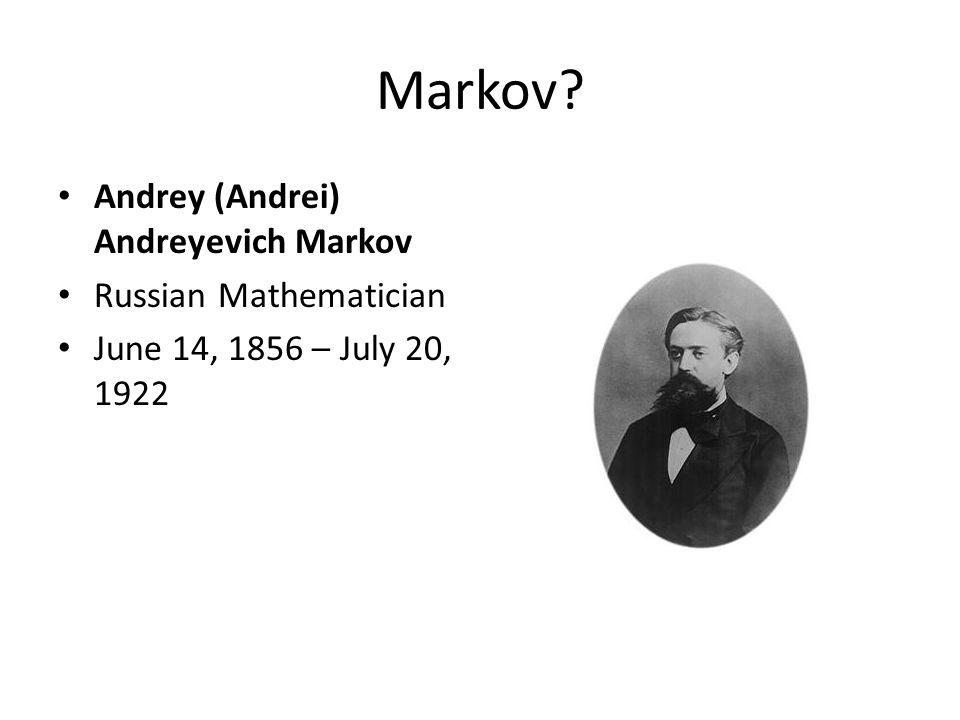 Markov Andrey (Andrei) Andreyevich Markov Russian Mathematician