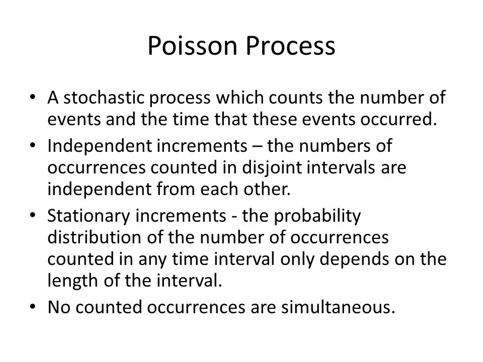 Poisson Process A stochastic process which counts the number of events and the time that these events occurred.