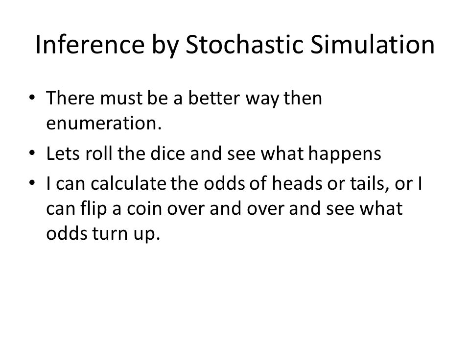Inference by Stochastic Simulation