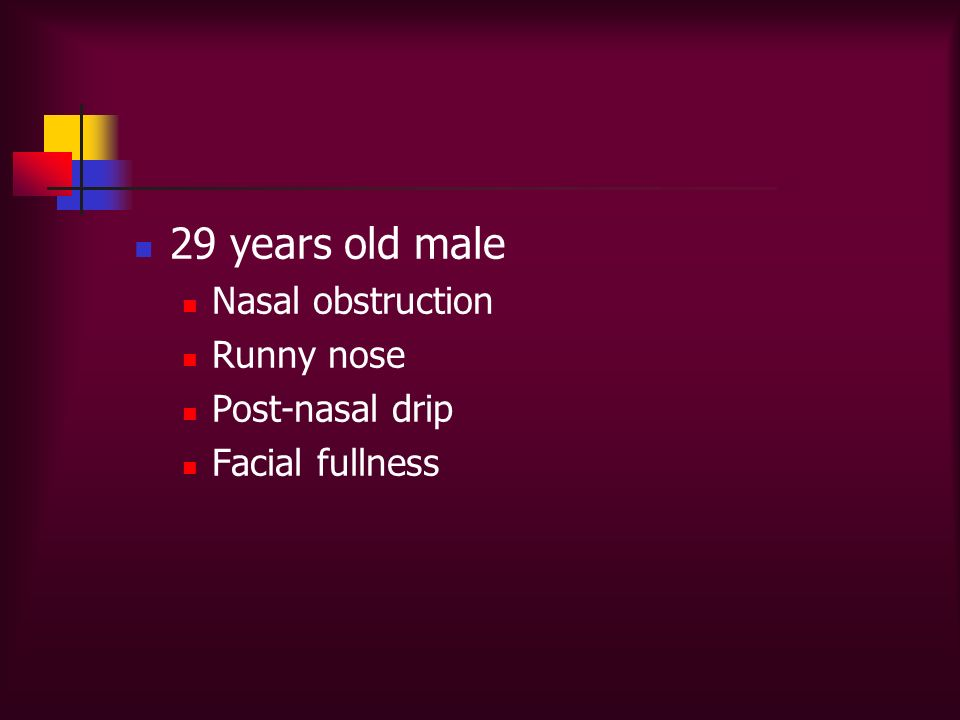 29 years old male Nasal obstruction Runny nose Post-nasal drip