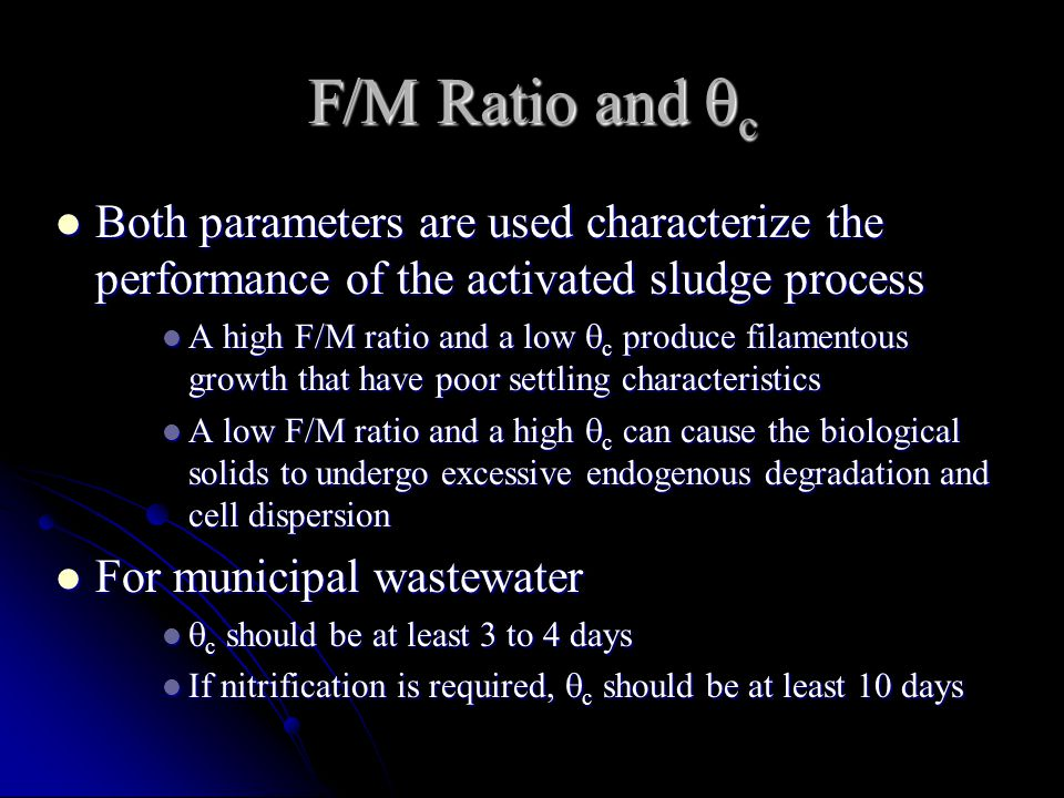 F/M Ratio and c Both parameters are used characterize the performance of the activated sludge process.