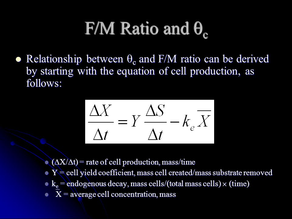 F/M Ratio and c Relationship between c and F/M ratio can be derived by starting with the equation of cell production, as follows: