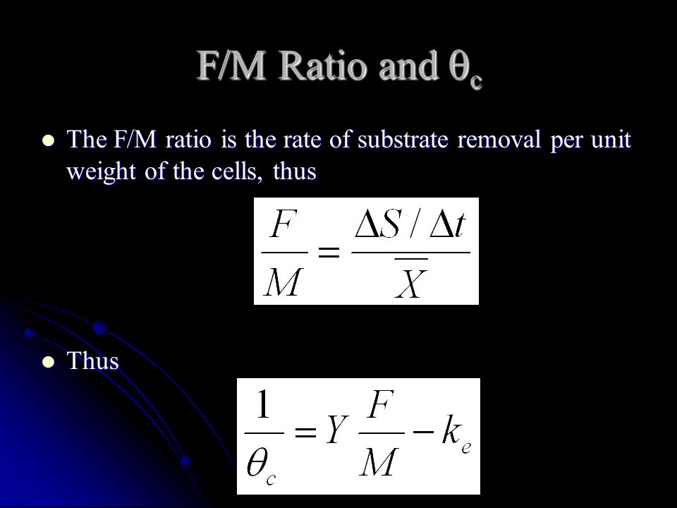 F/M Ratio and c The F/M ratio is the rate of substrate removal per unit weight of the cells, thus.