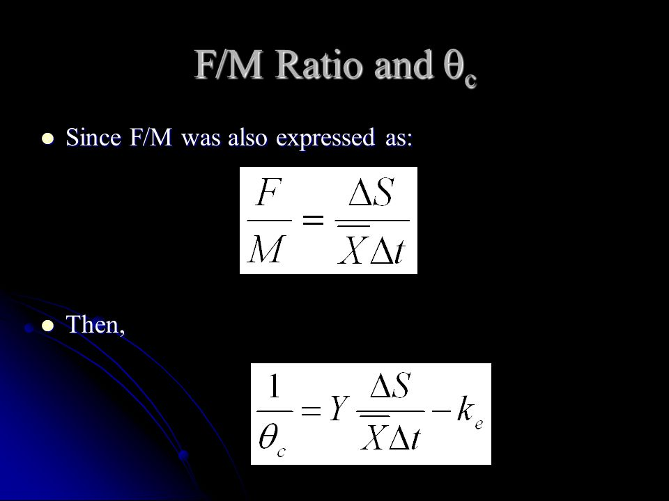F/M Ratio and c Since F/M was also expressed as: Then,