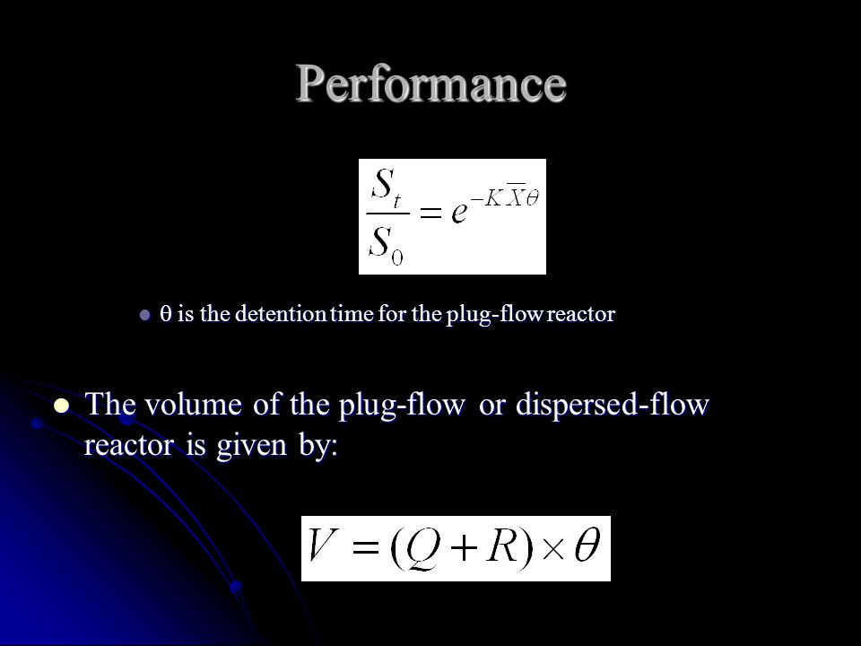 Performance  is the detention time for the plug-flow reactor.