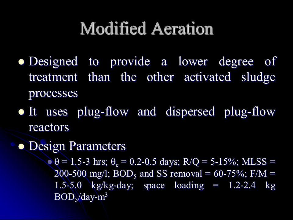 Modified Aeration Designed to provide a lower degree of treatment than the other activated sludge processes.