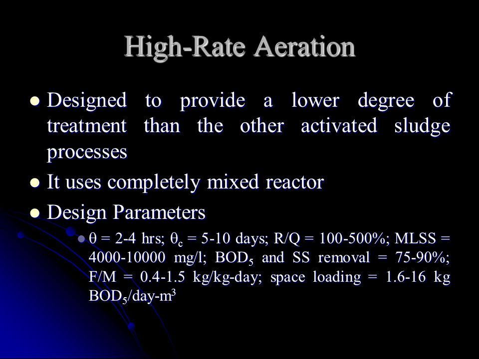 High-Rate Aeration Designed to provide a lower degree of treatment than the other activated sludge processes.