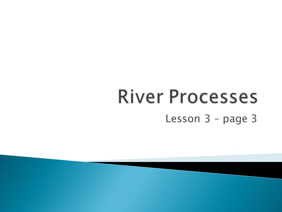 River Processes Lesson 3 – page 3
