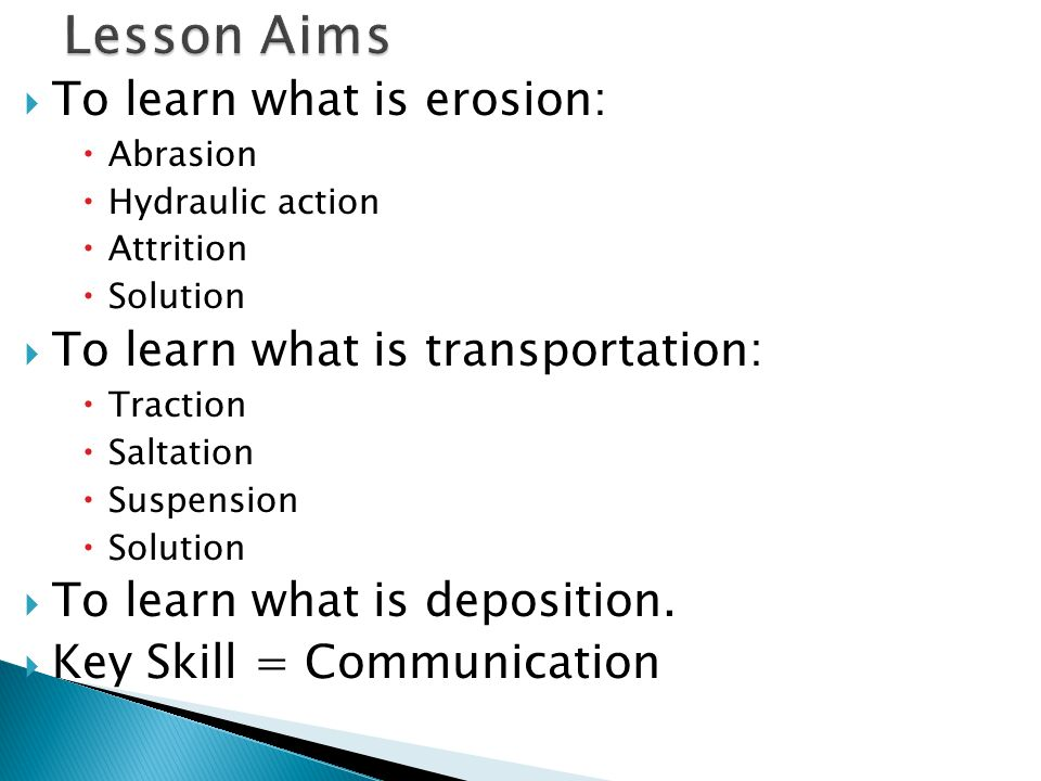 Lesson Aims To learn what is erosion: To learn what is transportation: