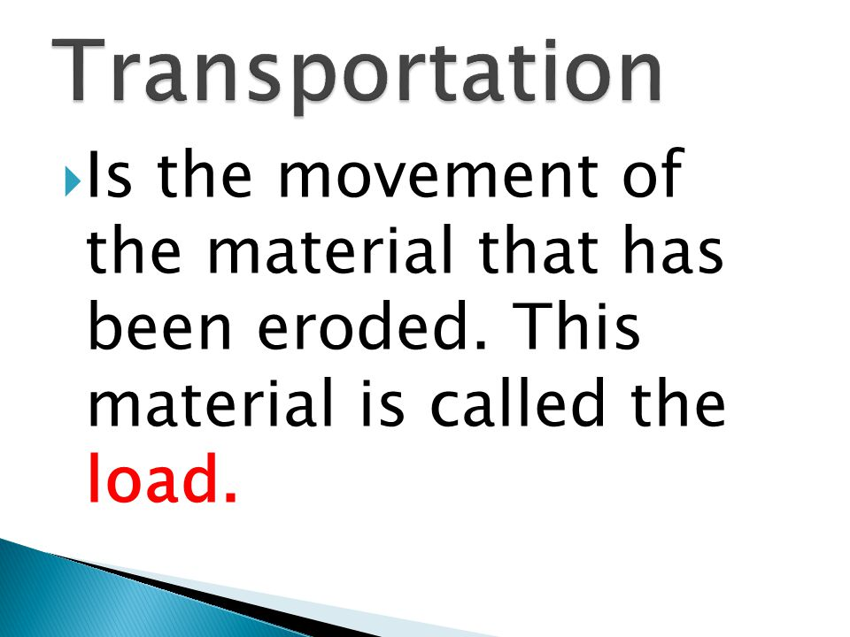 Transportation Is the movement of the material that has been eroded.