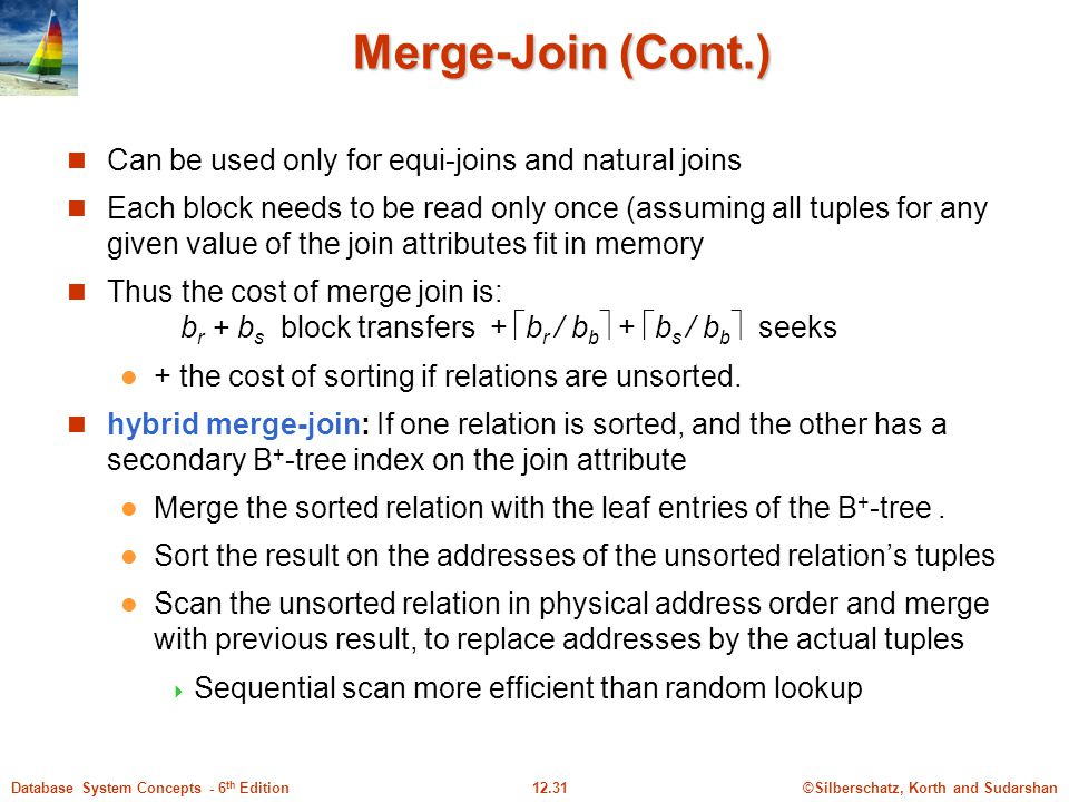 Merge-Join (Cont.) Can be used only for equi-joins and natural joins