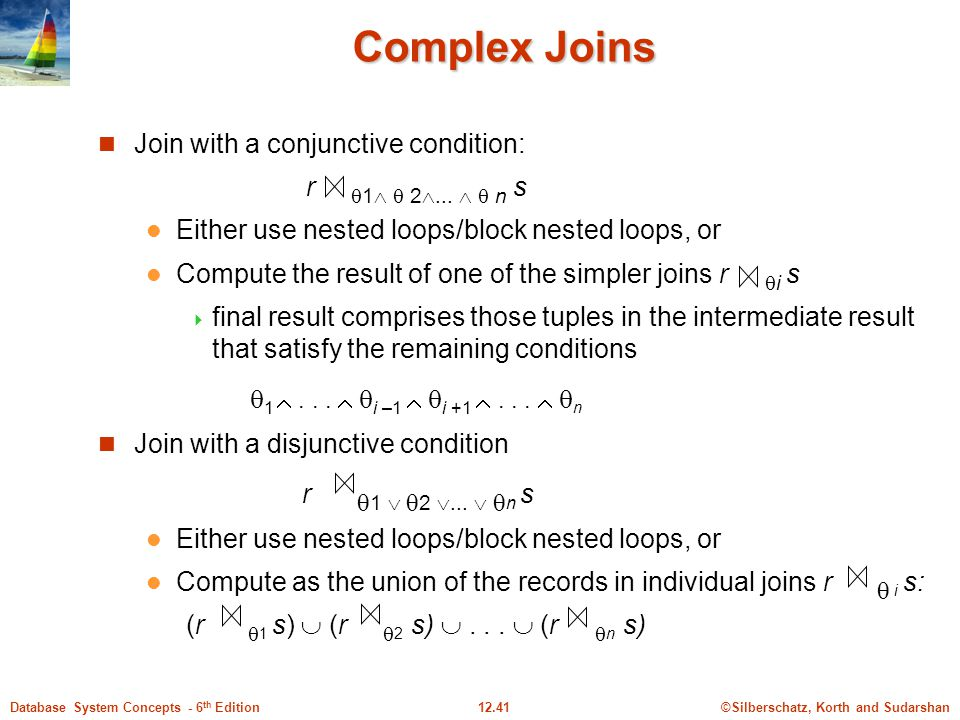 Complex Joins Join with a conjunctive condition: r 1  2...   n s