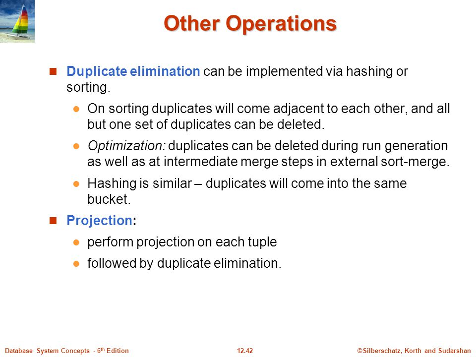 Other Operations Duplicate elimination can be implemented via hashing or sorting.