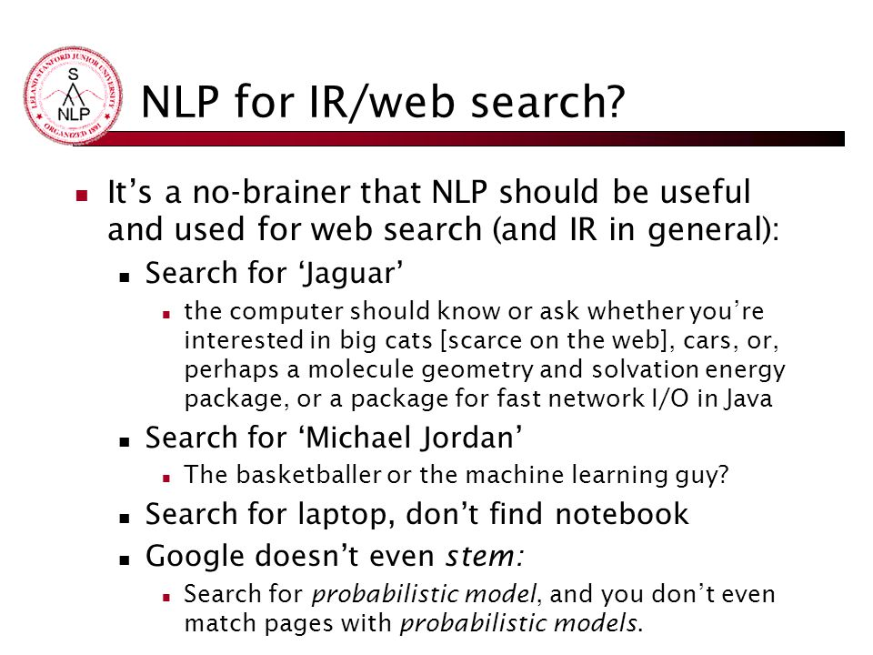 NLP for IR/web search It's a no-brainer that NLP should be useful and used for web search (and IR in general):
