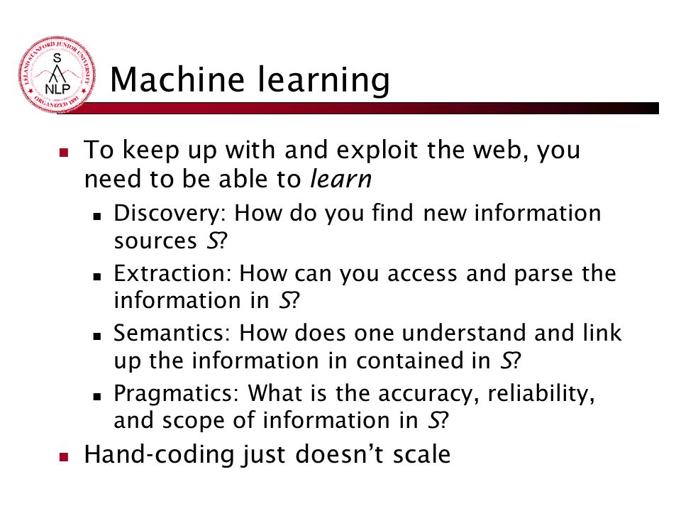 Machine learning To keep up with and exploit the web, you need to be able to learn. Discovery: How do you find new information sources S