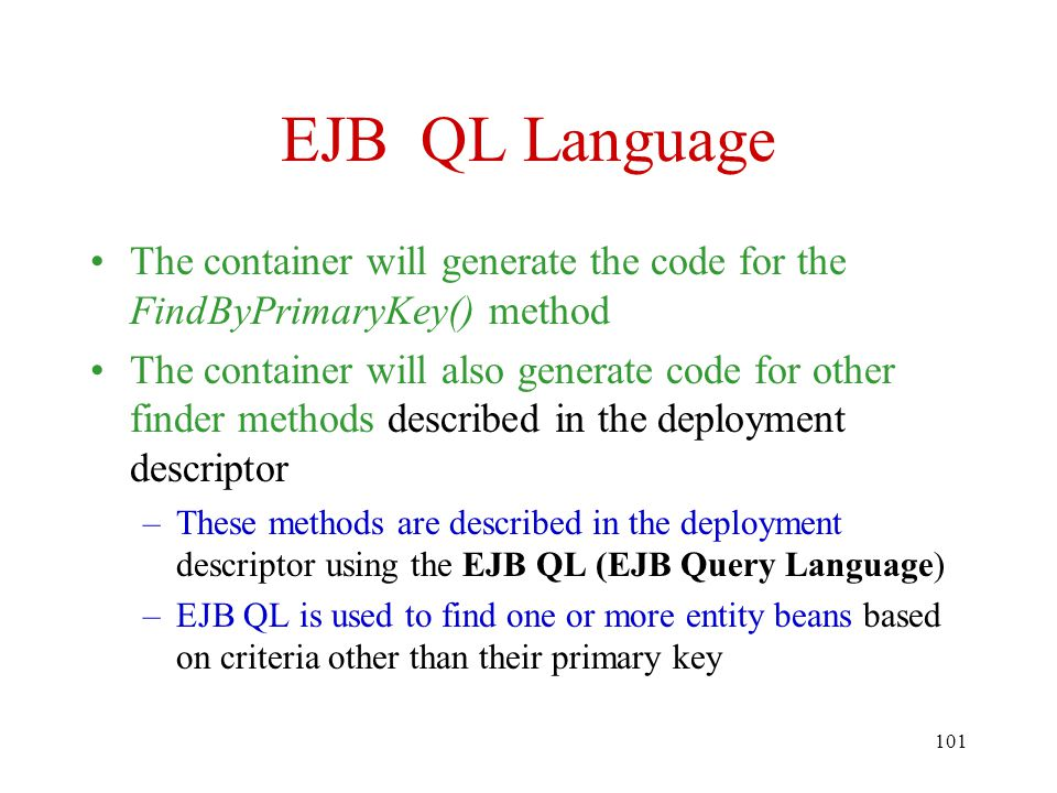 EJB QL Language The container will generate the code for the FindByPrimaryKey() method.