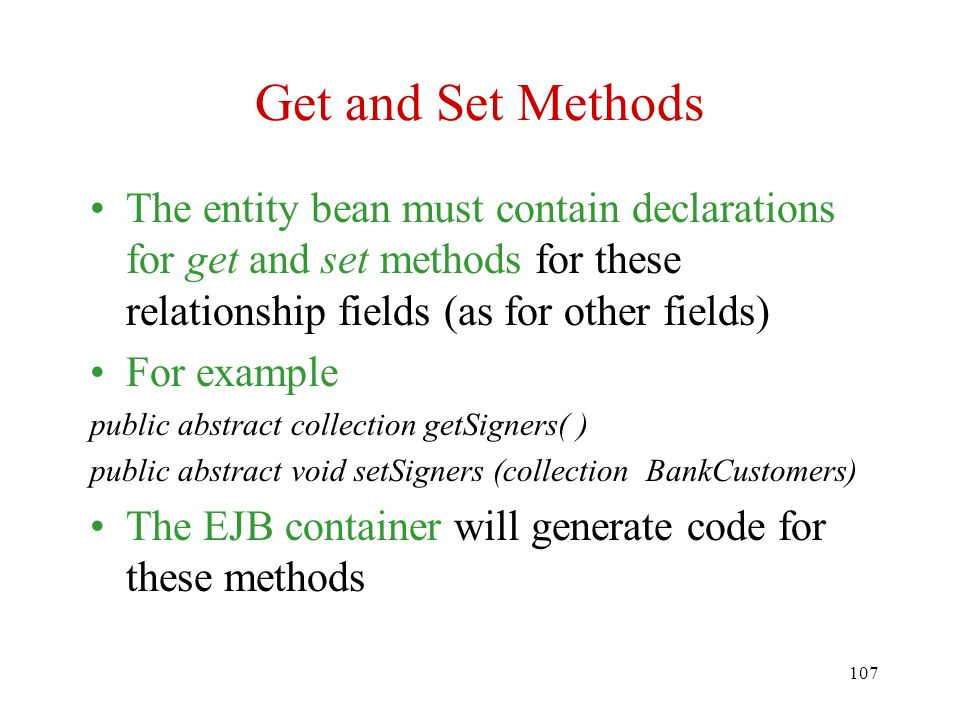 Get and Set Methods The entity bean must contain declarations for get and set methods for these relationship fields (as for other fields)