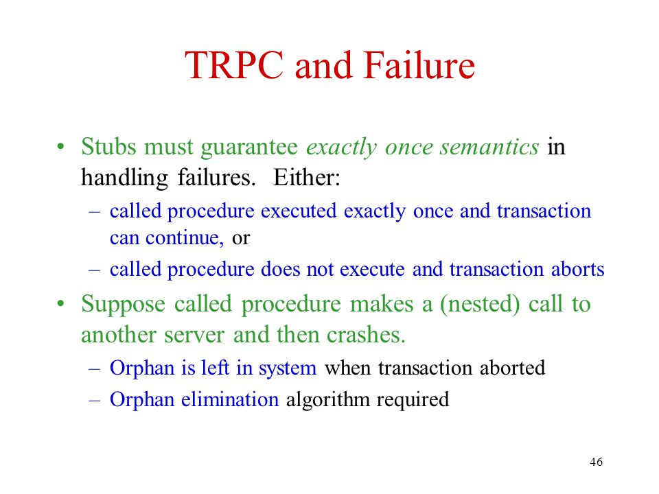 TRPC and Failure Stubs must guarantee exactly once semantics in handling failures. Either: