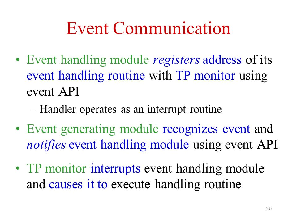 Event Communication Event handling module registers address of its event handling routine with TP monitor using event API.
