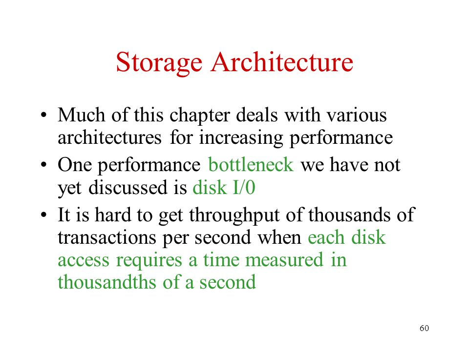 Storage Architecture Much of this chapter deals with various architectures for increasing performance.