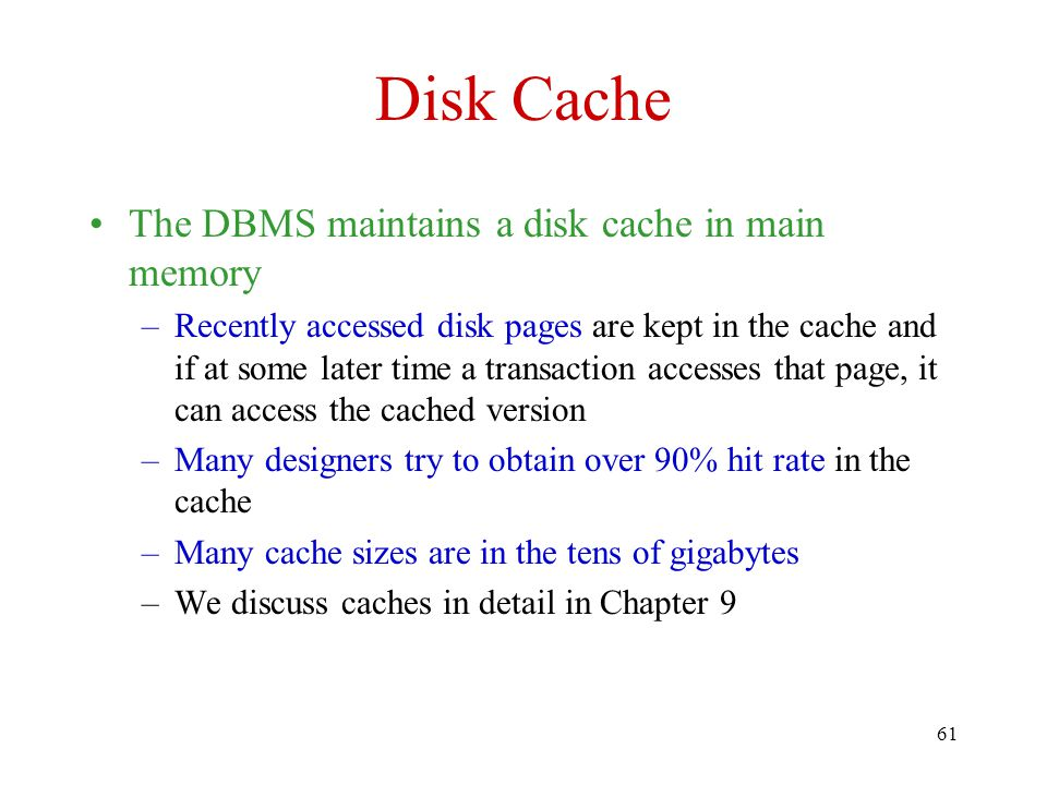 Disk Cache The DBMS maintains a disk cache in main memory