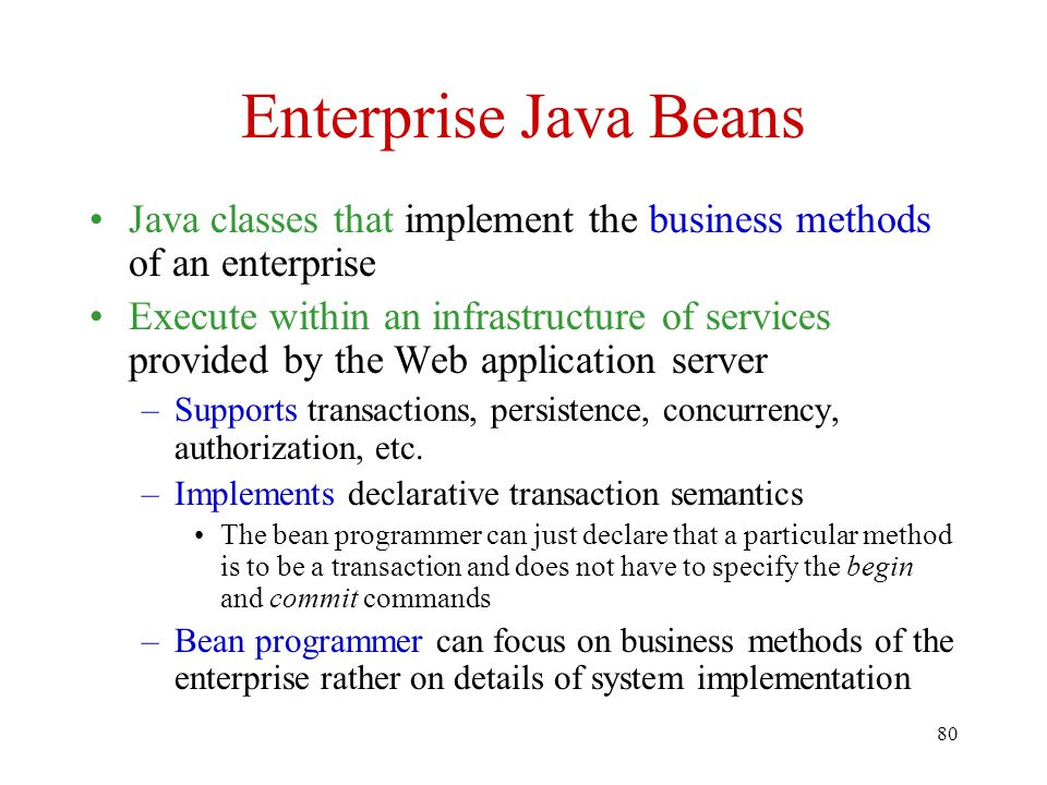 Enterprise Java Beans Java classes that implement the business methods of an enterprise.