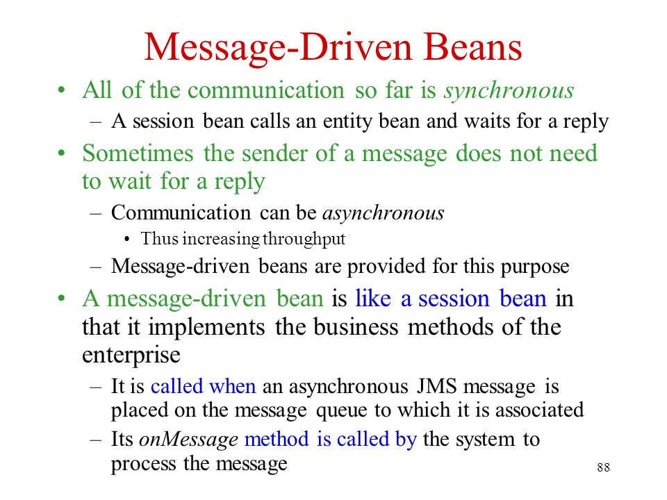 Message-Driven Beans All of the communication so far is synchronous
