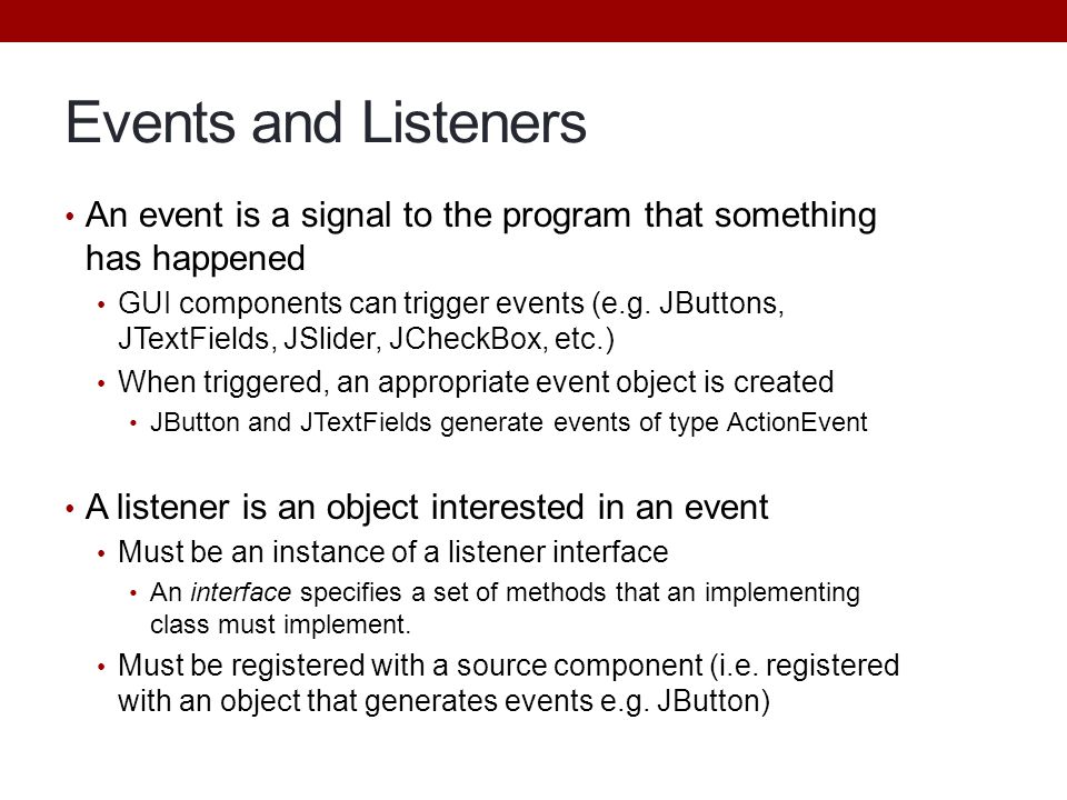 Events and Listeners An event is a signal to the program that something has happened.