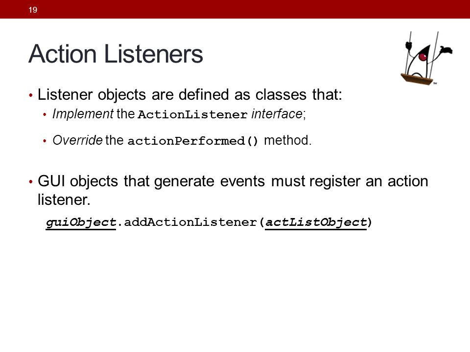 Action Listeners Listener objects are defined as classes that: