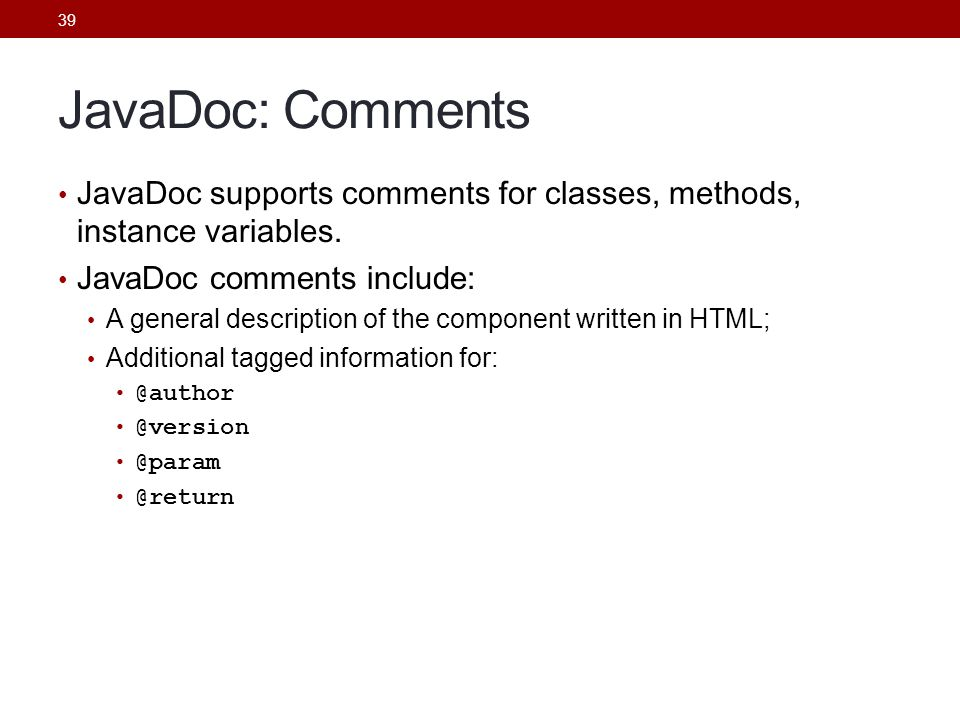 JavaDoc: Comments JavaDoc supports comments for classes, methods, instance variables. JavaDoc comments include: