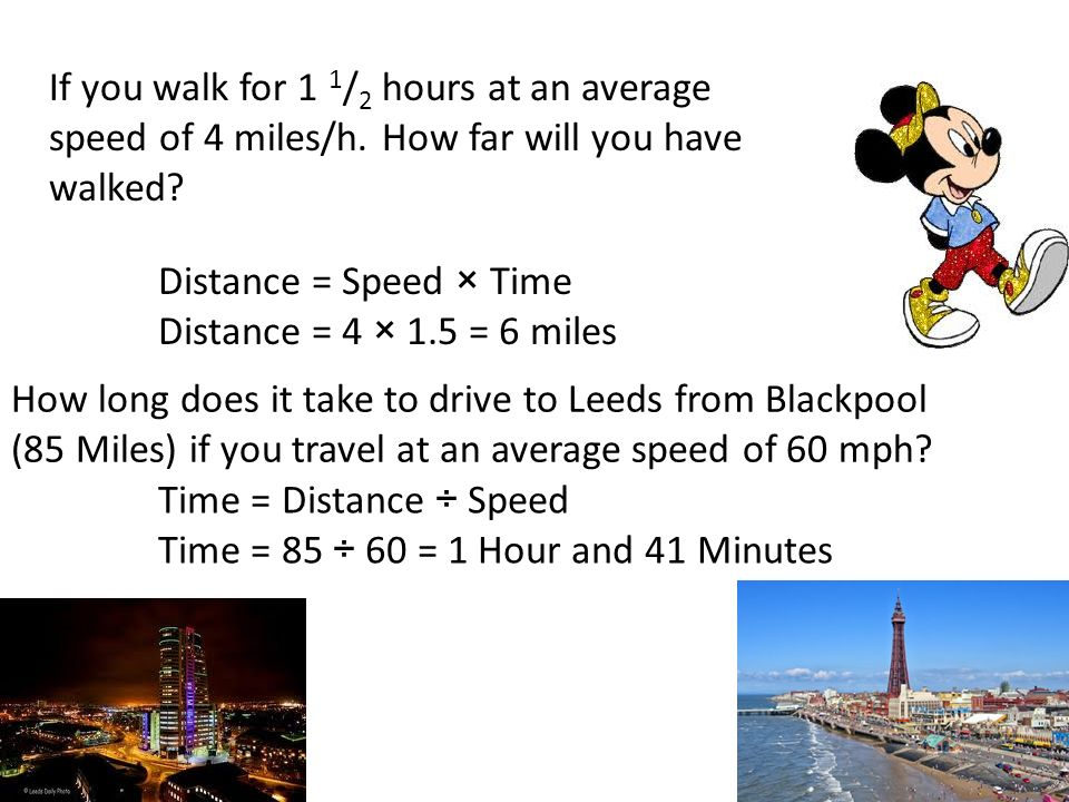 If you walk for 1 1/2 hours at an average speed of 4 miles/h