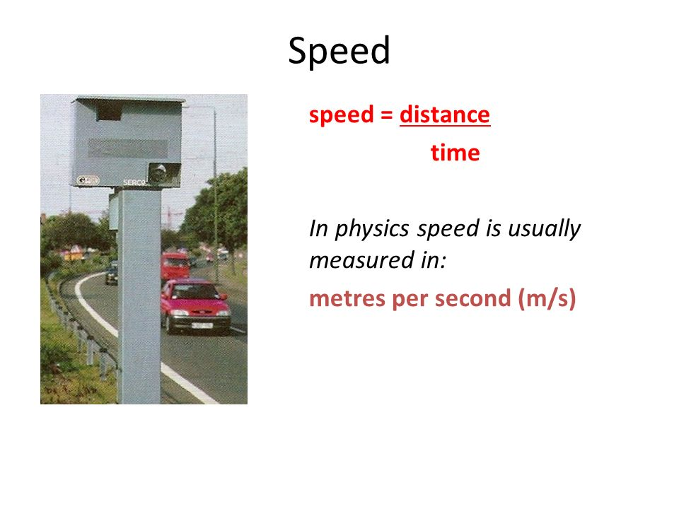 Speed speed = distance time In physics speed is usually measured in:
