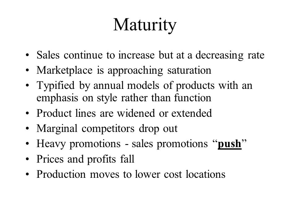 Maturity Sales continue to increase but at a decreasing rate