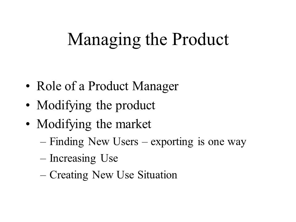Managing the Product Role of a Product Manager Modifying the product