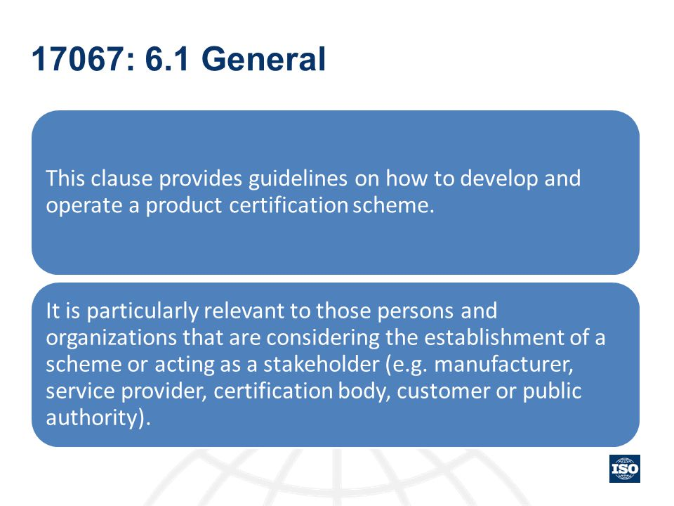 17067: 6.1 General This clause provides guidelines on how to develop and operate a product certification scheme.
