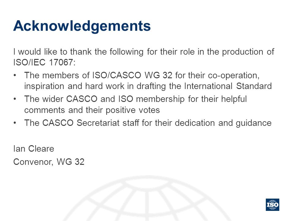 Acknowledgements I would like to thank the following for their role in the production of ISO/IEC 17067: