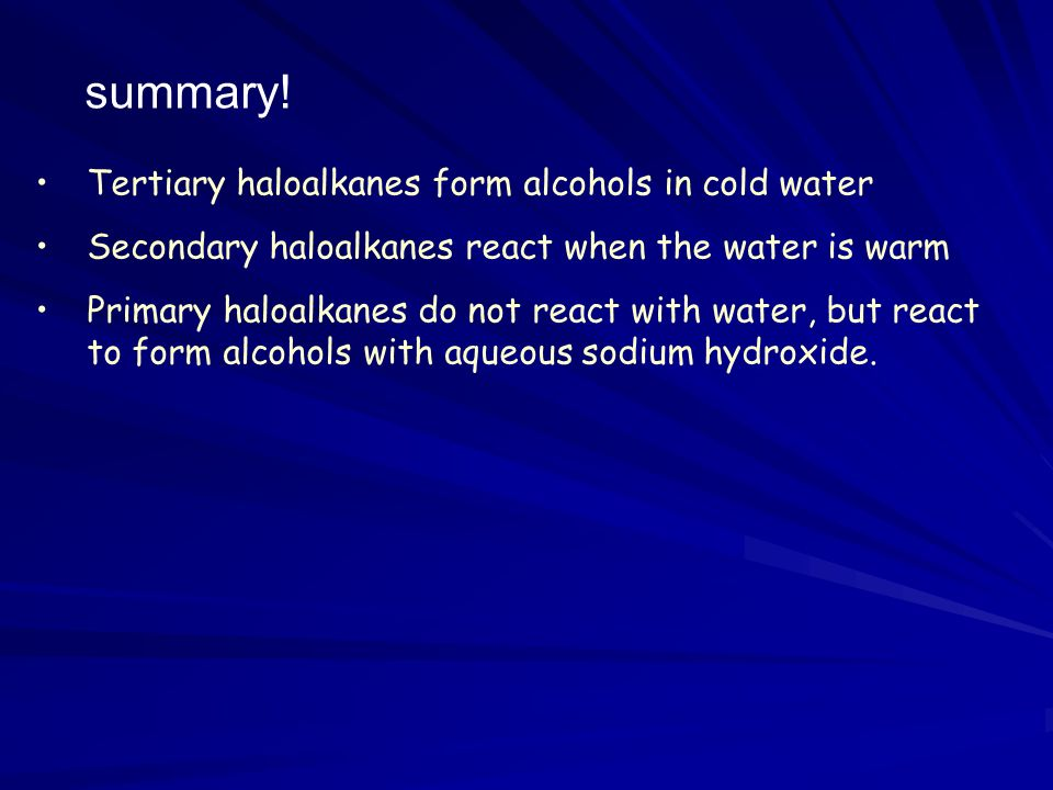 summary! Tertiary haloalkanes form alcohols in cold water