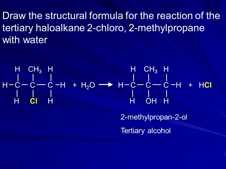 Draw the structural formula for the reaction of the tertiary haloalkane 2-chloro, 2-methylpropane with water