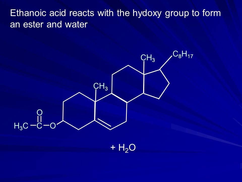 Ethanoic acid reacts with the hydoxy group to form an ester and water
